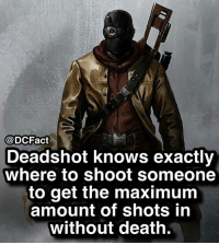 😳: @DCFact  Deadshot knows exactly  where to shoot someone  to get the maximum  amount of shots in  without death. 😳