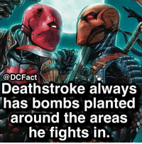 Memes, 🤖, and Villains: @DCFact  Deathstroke always  has bombs planted  around the areas  he fights in. Deathstroke is one of my favorite villains. Who is yours?
