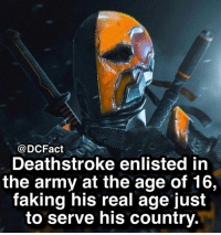 Memes, Respect, and Army: @DCFact  Deathstroke enlisted in  the army at the age of 16,  faking his real age just  to serve his country Respect 👏🏼