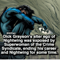 Crime, Memes, and Dick: @DCFact  Dick Grayson's alter ego of  Nightwing was exposed by  Superwoman of the Crime  Syndicate, ending his career  and Nightwing for some time. Sucks 🦇