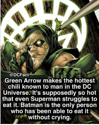 Batman, Chilis, and Crying: @DCFact  Green Arrow makes the hottest  chili known to man in the DC  Universe. It's supposedly so hot  that even Superman struggles to  eat it. Batman is the only person  who has been able to eat it  without crying. I hate spicy-hot food 😝