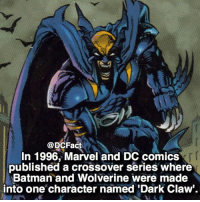 Batman, Memes, and Wolverine: @DCFact  In 1996, Marvel and DC comics  published a crossover series where  Batman and Wolverine were made  into one character named Dark Claw. Who do you think would win in a fight, Wolverine or Batman? 🐺🦇