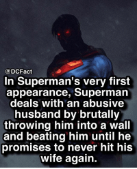 Superman doesn't play around with abuse 🙌🏼: @DCFact  In Superman's very first  appearance, Superman  deals with an abusive  husband by brutally  throwing him into a wall  and beating him until he  promises to never hit his  wife again. Superman doesn't play around with abuse 🙌🏼