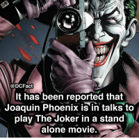 Do you approve?: @DCFact  It has been reported that  Joaquin Phoenix is in talks to  play The Joker in a stand  alone movie. Do you approve?
