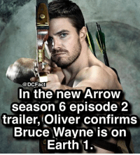 Batman, Memes, and Arrow: @DCFact  n the new Arrow  season 6 episode 2  trailer, Oliver confirms  Bruce Wayne is on  Earth 1 Upcoming CW Batman TV series??? 😱