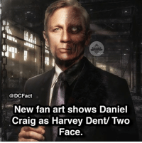 Batman, Harvey Dent, and Memes: @DCFact  New fan art shows Daniel  Craig as Harvey Dent/ Two  Face Daniel Craig needs to be a superhero-villain - agree-disagree? (📸 by messy panda!) dc batman twoface thedarkknight dceu fanart