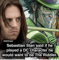 Good or bad idea?: @DCFact  Sebastian Stan said if he  played a DC character he  would want to be The Riddler, Good or bad idea?