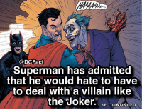 """Memes, Superhero, and Superman: @DCFact  Superman has admitted  that he would hate to have  to deal with'a villain like  the""""Joker.、 BE CONTINUED If you were a superhero, who would you want as your archenemy? 🃏"""