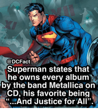 "Memes, Metallica, and Superman: @DCFact  Superman states that  he owns every album  by the band Metallica on  CD, his favorite being  "" And Justice for All"". What's your favorite band? 🎼"