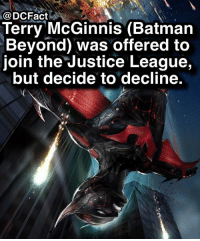 Batman, Memes, and Justice: @DCFact  Terry McGinnis (Batman  Beyond) was offered to  join the Justice League,  but decide to decline. Who's your favorite Batman? 🦇