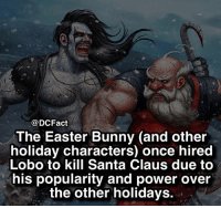 Easter, Memes, and Santa Claus: @DCFact  The Easter Bunny (and other  holiday characters) once hired  Lobo to kill Santa Claus due to  his popularity and power over  the other holidays. What's your favorite holiday? ❄️