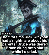 Favorite from the Bat-Family?: @DCFact  The first time Dick Grayson  had a nightmare about his  parents, Bruce was there.  Bruce clung onto him  while he cried Favorite from the Bat-Family?