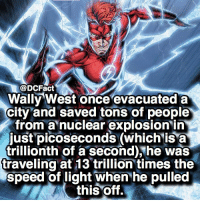 Are you a fast runner? ⚡️: @DCFact  Wally West once evacuated a  city and saved tons of people  from a nuclear explosion in  just picoseconds (which isa  trillionth of a second),he was  traveling at 13 trillion times the  speed of light when he pulled  this Off. Are you a fast runner? ⚡️