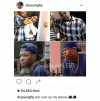 For those of you who thought the report yesterday of DCYoungFly and OsheaJacksonJr being in the new Friday movie was fake, here it is straight from the horse's mouth. via @DCYoungFly: dcyoungfly  @beefALERT  64,852 likes  dcyoungfly Got sum up my sleeve For those of you who thought the report yesterday of DCYoungFly and OsheaJacksonJr being in the new Friday movie was fake, here it is straight from the horse's mouth. via @DCYoungFly