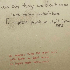 Toilet philosophy at its finest via /r/funny https://ift.tt/2AG1lrd: de buy thingy we dont neso  uWith money wedont have  lo impress people we cant LiKe  We vandadlize things tht arent ourS  with quotes we didnt write  To. inpes People ta king shits Toilet philosophy at its finest via /r/funny https://ift.tt/2AG1lrd