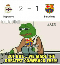 DE  F C B  LA CORSA  Deportivo  Barcelona  Troll Football  #AZR  FCB  Troi Football  BUT BUT WE MADE THE  COMEBACK EVER!  GREATEST 😂😂😂😂😂 🔺DOWNLOAD THE FREE APP IN OUR BIO TO WATCH THE GOALS + HIGHLIGHTS 🔥