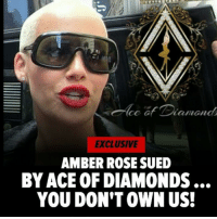 😩: de G  EXCLUSIVE  AMBER ROSE SUED  BYACE OF DIAMONDS  YOU DON'T OWN US! 😩