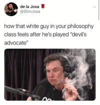 """Via The Last Thing We Need Is Another Communist Meme Page -tgememestress: de la Josa *  @SlimJosa  how that white guy in your philosophy  class feels after he's played """"devil's  advocate'"""" Via The Last Thing We Need Is Another Communist Meme Page -tgememestress"""