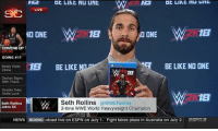 Be Like, Boxing, and Espn: DE LIME NU LNG  GE LINE NU UNL  SC  LIVE  1B  18  NO ONE  O ONE  COMING UP  ION SC  GOING #1?  BE LIKE NO ONE  1B BE LIKE  Brady Visits  China  13  Decker Signs  With Titans  Double Take:  Ankle Lock  1B  M Seth Rollins  @WWERollins  Seth Rollins  Joins SC  2-time WWE World Heavyweight Champion  NEWS  BOXING adcast live on ESPN on July 1. Fight takes place in Australia on July 2  ESFn2 WWE2K18