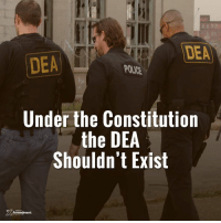 This one should be eliminated.  Like the ATF, TSA, NSA, EPA and so many others.  #DEA #10thAmendment #constitution #liberty: DEA  DEA  Under the Constitution  the DEA  Shouldn't Exist  Amendment This one should be eliminated.  Like the ATF, TSA, NSA, EPA and so many others.  #DEA #10thAmendment #constitution #liberty