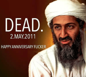 Funny, Happy, and Happy Anniversary: DEAD.  2.MAY 2011  HAPPY ANNIVERSARY FUCKER