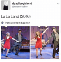 Memes, Spanish, and Power: dead boyfriend  @unsmokable  La La Land (2016)  Translate from Spanish Effective power I'm deceased
