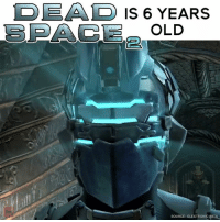 Memes, Nsfl, and Electronic Arts: DEAD IS 6 YEARS  SOURCE: ELECTRONIC ARTS We put the eyeball scene at THE END OF THE VIDEO bc we love you and NSFL and all that 😘