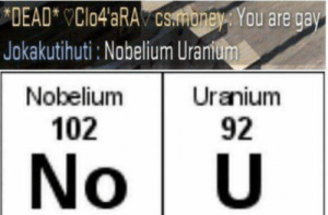 Omg, Tumblr, and Blog: DEAD vClo4aRA csmbnev, You are ga  Jokakutihuti: Nobelium Uranium  Nobelium  102  Uranium  92  No U omg-humor:When you like to study and play at the same time