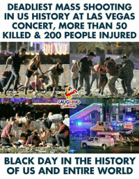 Las Vegas: DEADLIEST MASS SHOOTING  IN US HISTORY AT LAS VEGAS  CONCERT, MORE THAN 50  KILLED & 200 PEOPLE INJURED  LAUGHING  BLACK DAY IN THE HISTORY  OF US AND ENTIRE WORLD