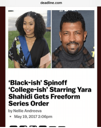 "College, Memes, and Black: deadline.com  ""Black-ish' Spinoff  ""College-ish' Starring Yara  Shahidi Gets Freeform  Series Order  by Nellie Andreeva  May 19, 2017 2:O6pm Annnd then there's this! @yarashahidi baby girl, LETS GO!!!! blackish deoncole aintyouthatcomedian justakidfromthechi"