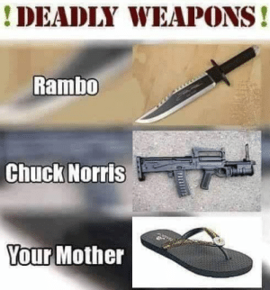 Chuck Norris: DEADLY WEAPONS!  Rambo  Chuck Norris  Your Mother