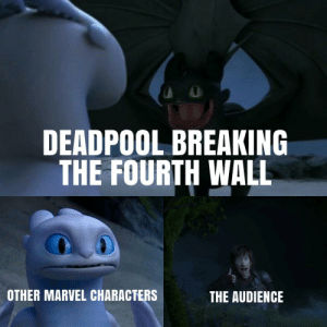 Yeah, Deadpool, and Marvel: DEADPOOL BREAKING  THE FOURTH WALL  OTHER MARVEL CHARACTERS  THE AUDIENCE I mean yeah this has happened before.