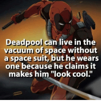 "Memes, Deadpool, and Cool: Deadpool can live in the  vacuum of space without  a space suit, but he wears  one because he claims it  makes him ""look cool."""