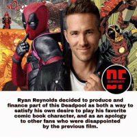 Finance, Memes, and Wolverine: DEADPOOL FACTS  Ryan Reynolds decided to produce and  finance part of this Deadpool as both a way to  satisfy his own desire to play his favorite  comic book character, and as an apology  to other fans who were disappointed  by the previous film. Ryan Reynolds was already a huge fan of the character Deadpool long before this movie was considered by the studio, and read the comics for nearly a decade. He got his chance to play Wade Wilson in X-Men Origins: Wolverine (2009), and deeply dislikes the way that film portrayed him. Follow @deadpoolfacts for your daily deadpool dose. deadpool deadpoolmovie deadpoolfacts deadpoolnation wadewilson mercwithamouth maximimeffort marvelnation ryanreynolds marvelfacts marvelnation comicfacts marvelcomics