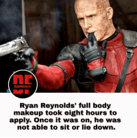 Memes, Deadpool, and Ryan Reynolds: DEADPOOL FACTS  Ryan Reynolds' full body  makeup took eight hours to  apply. Once it was on, he was  not able to sit or lie down. What was your favorite quote from deadpoolmovie ? deadpool Deadpoolnation mercwithamouth wadewilson deadpoolfacts marvelnation marvelfacts ryanreynolds