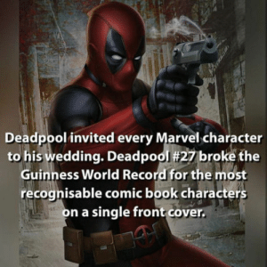 Facts, Deadpool, and Book: Deadpool invited every Marvel character  to his wedding. Deadpool #27 broke the  Guinness World Record for the most  recognisable comic book characters  n a single front cover. Deadpool facts day #2