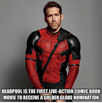 Golden Globes, Memes, and Deadpool: DEADPOOL IS THE FIRST,LIVE-ACTION COMIC BOOK  MOVIE TO RECEIVE A GOLDEN GLOBE NOMINATION @vancityreynolds - - • deadpool vanwilder marvel marvelcomics spiderman