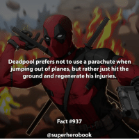 Would you do the same if you could regenerate like Deadpool? - marvel superhero facts marvelfacts steverogers rocketracoon spiderman marveluniverse anime marvelstudios xmen thor nova avengers comics mcu marvelart marvelcomics teamcap civilwar teamironman ironman avengers spiderman chrisevans captainamerica spidermanhomecoming stanlee logan wolverine xmen deadpool ===================================: Deadpool prefers not to use a parachute whern  jumping out of planes, but rather just hit the  ground and regenerate his injuries.  Fact #937  @superherobook Would you do the same if you could regenerate like Deadpool? - marvel superhero facts marvelfacts steverogers rocketracoon spiderman marveluniverse anime marvelstudios xmen thor nova avengers comics mcu marvelart marvelcomics teamcap civilwar teamironman ironman avengers spiderman chrisevans captainamerica spidermanhomecoming stanlee logan wolverine xmen deadpool ===================================