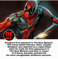 Follow @deadpoolfacts for your daily deadpool dose! Follow@deadpoolfacts Follow @deadpoolfacts deadpoolnation deadpool supervillain supervillainfacts Wadewilson mercwithamouth deadpoolfacts deadpoolfan villain villains newmutants marvelfacts marvelfact marvelnation geektent: DEADPOOLFACTS  Deadpool first appeared in The New Mutants  #98 (cover-dated February 1991). Initially  Deadpool was depicted as a supervillain  when he made his first appearance in  The New Mutants and later in issues  of X-Force, but later evolved into  his more recognizable antiheroic persona. Follow @deadpoolfacts for your daily deadpool dose! Follow@deadpoolfacts Follow @deadpoolfacts deadpoolnation deadpool supervillain supervillainfacts Wadewilson mercwithamouth deadpoolfacts deadpoolfan villain villains newmutants marvelfacts marvelfact marvelnation geektent