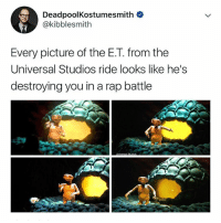 LMAO 😂 it's true: DeadpoolKostumesmith  @kibblesmith  Every picture of the E.T. from the  Universal Studios ride looks like he's  destroying you in a rap battle LMAO 😂 it's true