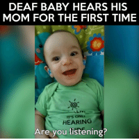 Memes, Moms, and Heart: DEAF BABY HEARS HIS  MOM FOR THE FIRST TIME  ONLI  HEARING  Are you listening? Melts my heart! *jaclyn*