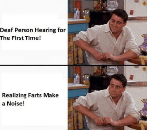 F**k: Deaf Person Hearing for  The First Time!  Realizing Farts Make  a Noise! F**k