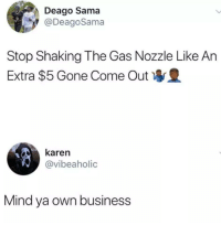 Scream, Business, and Word: Deago Sama  @DeagoSama  Stop Shaking The Gas Nozzle Like An  Extra $5 Gone Come Out  karen  @vibeaholic  Mind ya own business Scream always has the last word