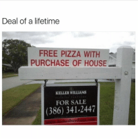 Pizza, Free, and House: Deal of a lifetime  FREE PIZZA WITH  PURCHASE OF HOUSE  1교  KELLER WILLIAMS  FOR SALE  (386) 341-2447  esbuy SOLD!