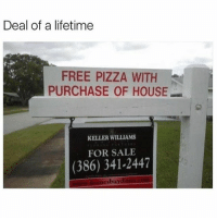 Pizza, Free, and House: Deal of a lifetime  FREE PIZZA WITH  PURCHASE OF HOUSE  匆  KELLER WILLIAMS  FOR SALE  (386) 341-2447  esbuy Sold.