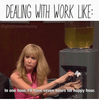 🎶it's the final countdown🎶 winewednesday winesday winebackwednesday: DEALNG WITH WORK LK  @girlsthinkimfunny  In one hour, I'Il have seven hours till happy hour. 🎶it's the final countdown🎶 winewednesday winesday winebackwednesday