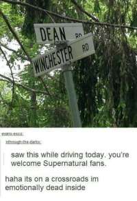 Take me there! -munia: DEAN  evans -esco  xthrough-the-darkx  saw this while driving today. you're  welcome Supernatural fans.  haha its on a crossroads im  emotionally dead inside Take me there! -munia