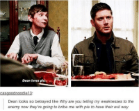 If i could write good captions that be great.: Dean loves pie  casgoodnoodle13:  Dean looks so betrayed like Why are you telling my weaknesses to the  enemy now they're going to bribe me with pie to have their evil way If i could write good captions that be great.