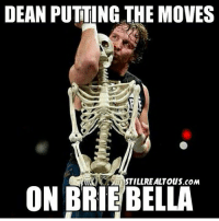 World Wrestling Entertainment, Credited, and Brie Bella: DEAN PUTTING THE MOVES  MISTILLIREALTOUS.coM  ON BRIE BELLA Credit: Stillrealtous
