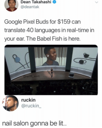 Google, Lit, and Memes: Dean  Takahashi  @deantak  Google Pixel Buds for $159 can  translate 40 languages in real-time in  your ear. The Babel Fish is here.  will_ent  ES  ruckin  @ruckin  nail salon gonna be lit.. Damn